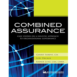 Combined Assurance: Case Studies on a Holistic Approach to Organizational Governance
