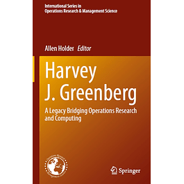 Harvey J. Greenberg: A Legacy Bridging Operations Research and Computing