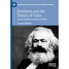 Fetishism and the Theory of Value: Reassessing Marx in the 21st Century