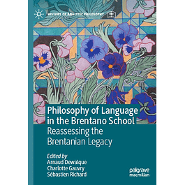 Philosophy of Language in the Brentano School: Reassessing the Brentanian Legacy