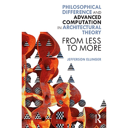 Philosophical Difference and Advanced Computation in Architectural Theory: From Less to More