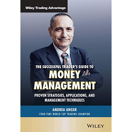 The Successful Trader's Guide to Money Management: Proven Strategies, Applications, and Management Techniques