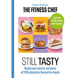 The Fitness Chef: Still Tasty: 100 Lower-Calorie Versions of Your Favourite Meals