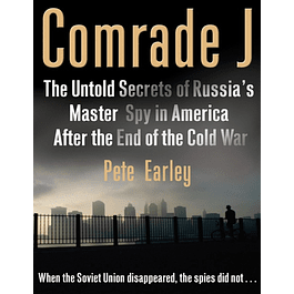 Comrade J: The Untold Secrets of Russia's Master Spy in America After the End of the Cold War