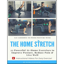 The Home Stretch: 23 Powerful At-Home Exercises to Improve Posture, Reduce Pain & Live Well