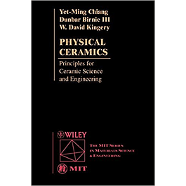 Physical Ceramics: Principles for Ceramic Science and Engineering