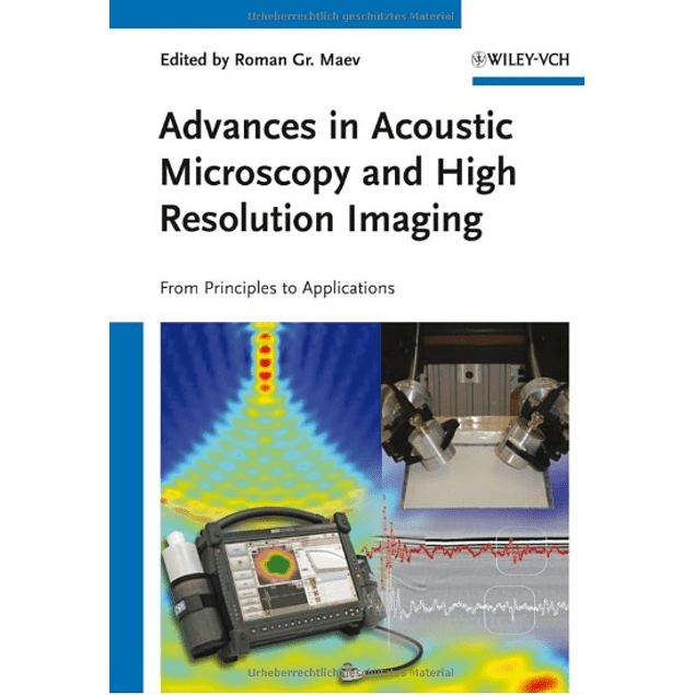 Advances in Acoustic Microscopy and High Resolution Imaging: From Principles to Applications