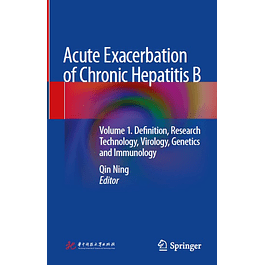 Acute Exacerbation of Chronic Hepatitis B: Volume 1. Definition, Research Technology, Virology, Genetics and Immunology