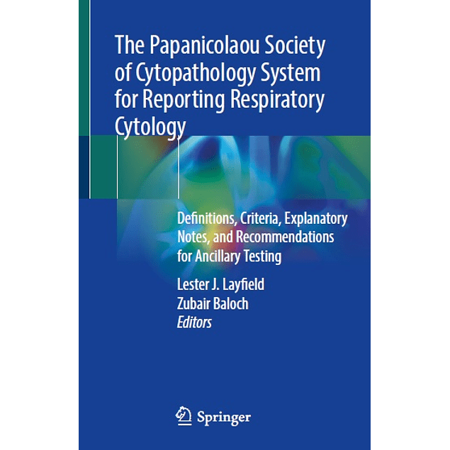 The Papanicolaou Society of Cytopathology System for Reporting Respiratory Cytology: Definitions, Criteria, Explanatory Notes, and Recommendations for Ancillary Testing