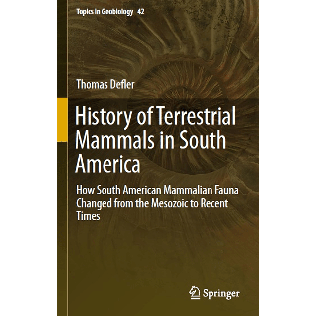 History of Terrestrial Mammals in South America: How South American Mammalian Fauna Changed from the Mesozoic to Recent Times