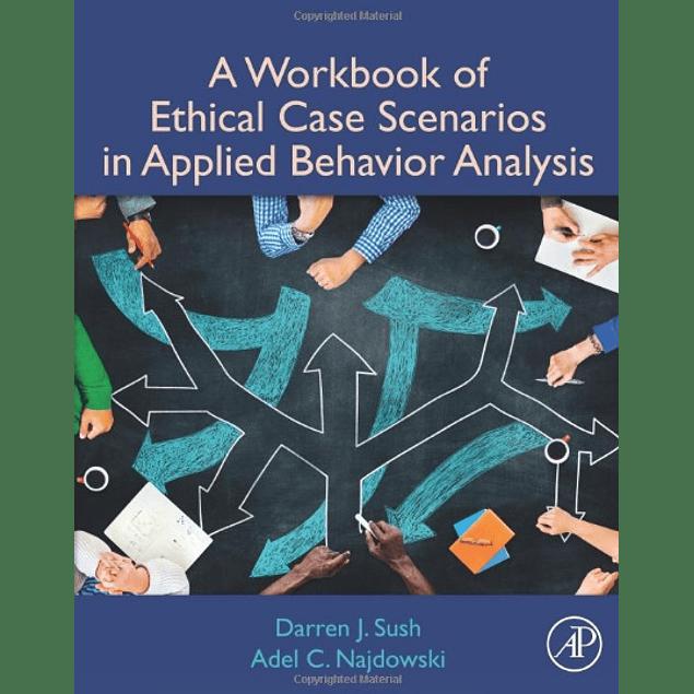 A Workbook of Ethical Case Scenarios in Applied Behavior Analysis