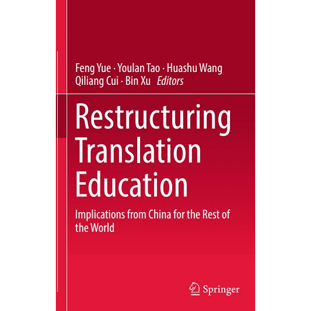 Restructuring Translation Education: Implications from China for the Rest of the World
