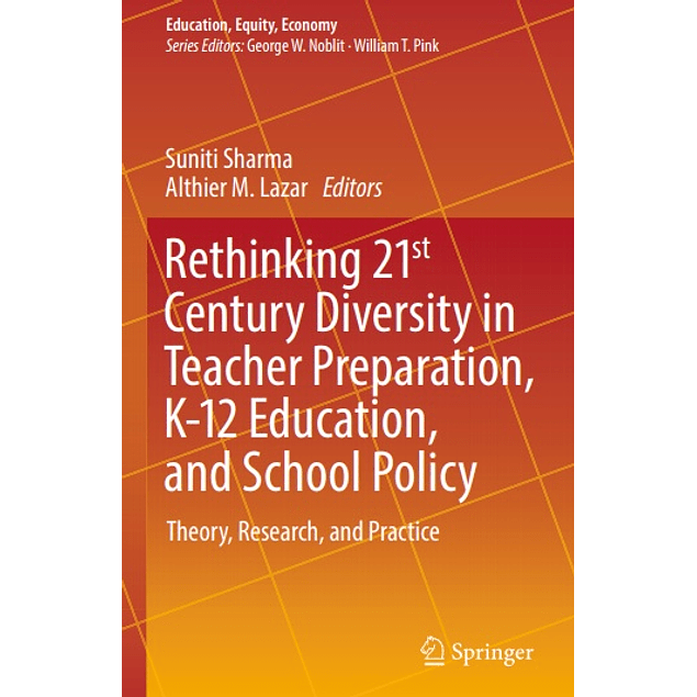 Rethinking 21st Century Diversity in Teacher Preparation, K-12 Education, and School Policy: Theory, Research, and Practice