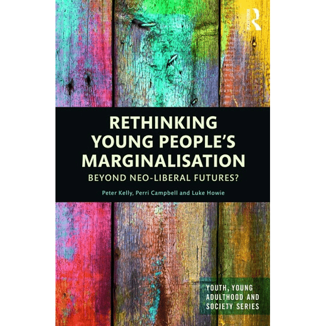 Rethinking Young People's Marginalisation: Beyond neo-Liberal Futures?