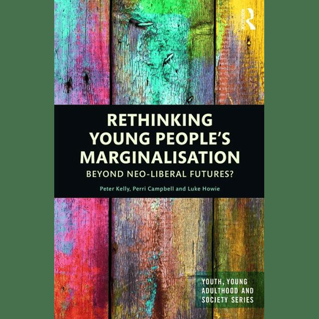 Rethinking Young People's Marginalisation: Beyond neo-Liberal Futures?