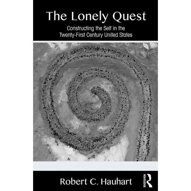 The Lonely Quest: Constructing the Self in the Twenty-First Century United States