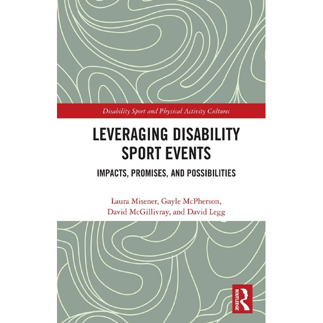 Leveraging Disability Sport Events: Impacts, Promises, and Possibilities