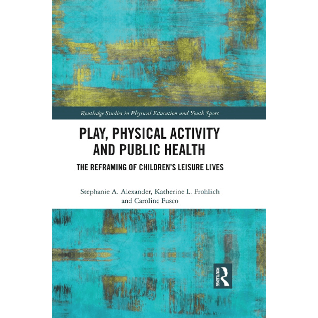 Play, Physical Activity and Public Health: The Reframing of Children's Leisure Lives