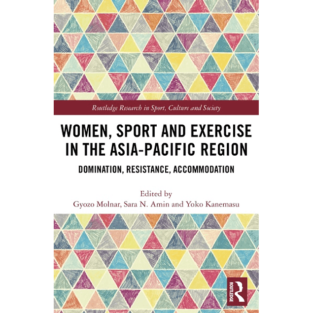 Women, Sport and Exercise in the Asia-Pacific Region: Domination, Resistance, Accommodation