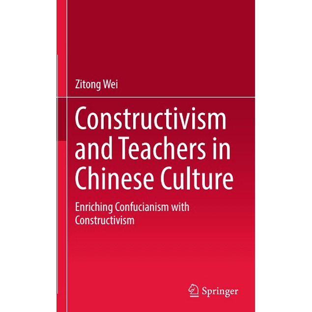 Constructivism and Teachers in Chinese Culture: Enriching Confucianism with Constructivism