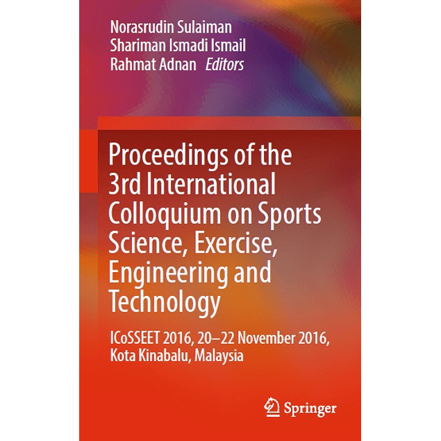 Proceedings of the 3rd International Colloquium on Sports Science, Exercise, Engineering and Technology: ICoSSEET 2016, 20-22 November 2016, Kota Kinabalu, Malaysia