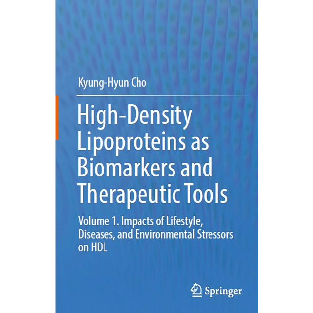 High-Density Lipoproteins as Biomarkers and Therapeutic Tools: Volume 1. Impacts of Lifestyle, Diseases, and Environmental Stressors on HDL