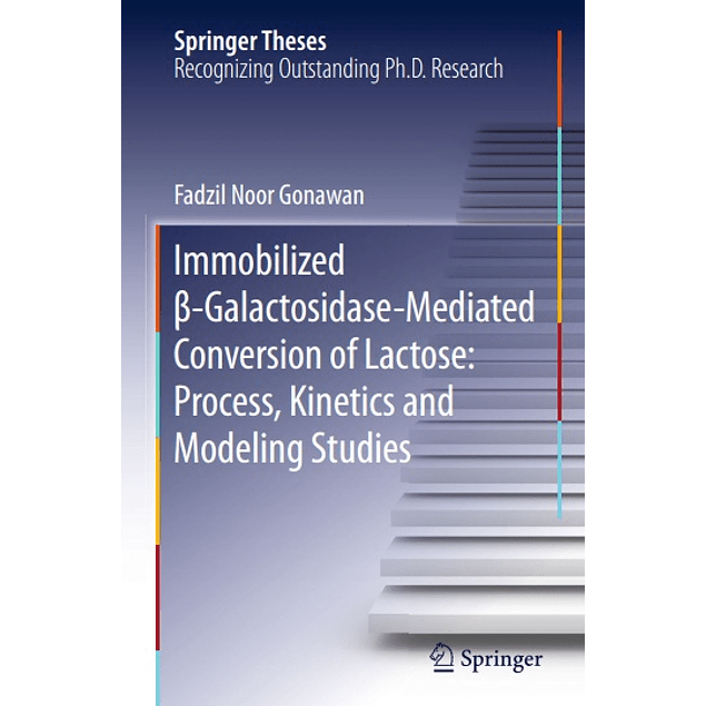 Immobilized β-Galactosidase-Mediated Conversion of Lactose: Process, Kinetics and Modeling Studies