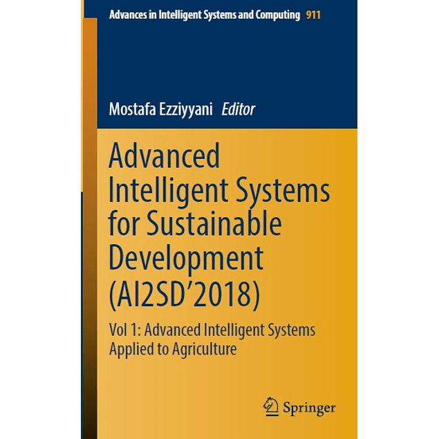 Advanced Intelligent Systems for Sustainable Development (AI2SD'2018): Vol 1: Advanced Intelligent Systems Applied to Agriculture