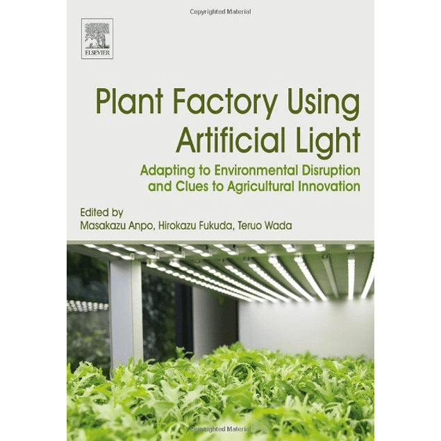 Plant Factory Using Artificial Light: Adapting to Environmental Disruption and Clues to Agricultural Innovation