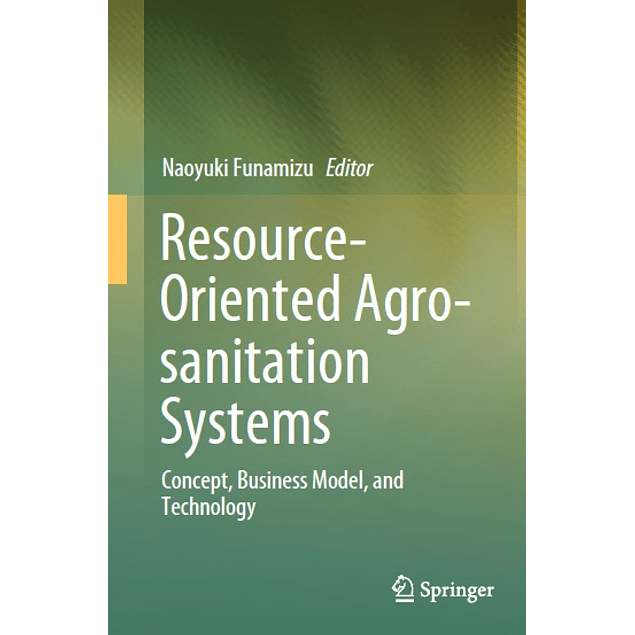 Resource-Oriented Agro-sanitation Systems: Concept, Business Model, and Technology