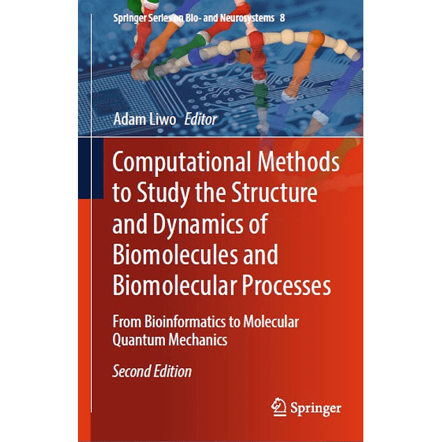 Computational Methods to Study the Structure and Dynamics of Biomolecules and Biomolecular Processes: From Bioinformatics to Molecular Quantum Mechanics