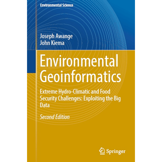 Environmental Geoinformatics: Extreme Hydro-Climatic and Food Security Challenges: Exploiting the Big Data