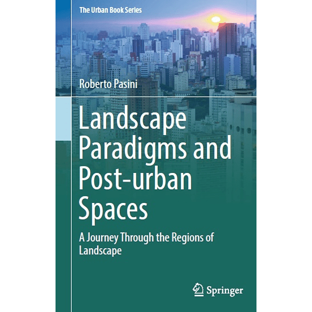 Landscape Paradigms and Post-urban Spaces: A Journey Through the Regions of Landscape