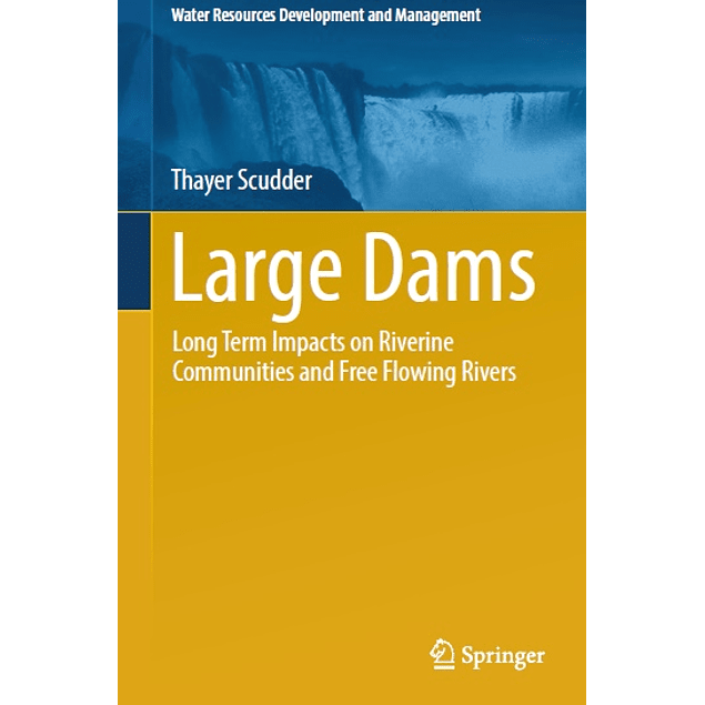 Large Dams: Long Term Impacts on Riverine Communities and Free Flowing Rivers