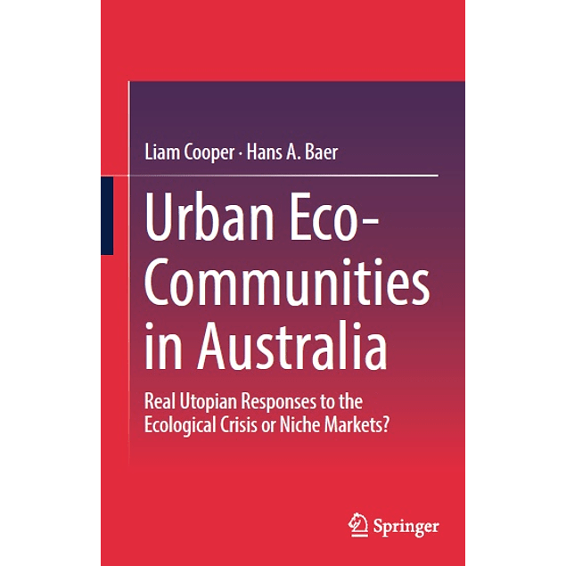 Urban Eco-Communities in Australia: Real Utopian Responses to the Ecological Crisis or Niche Markets?