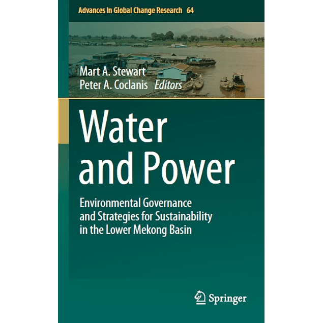 Water and Power: Environmental Governance and Strategies for Sustainability in the Lower Mekong Basin