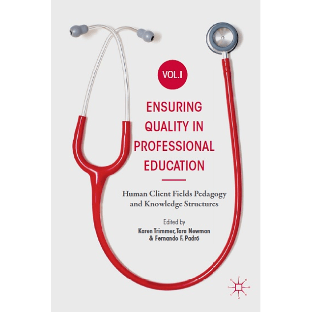 Ensuring Quality in Professional Education Volume I: Human Client Fields Pedagogy and Knowledge Structures