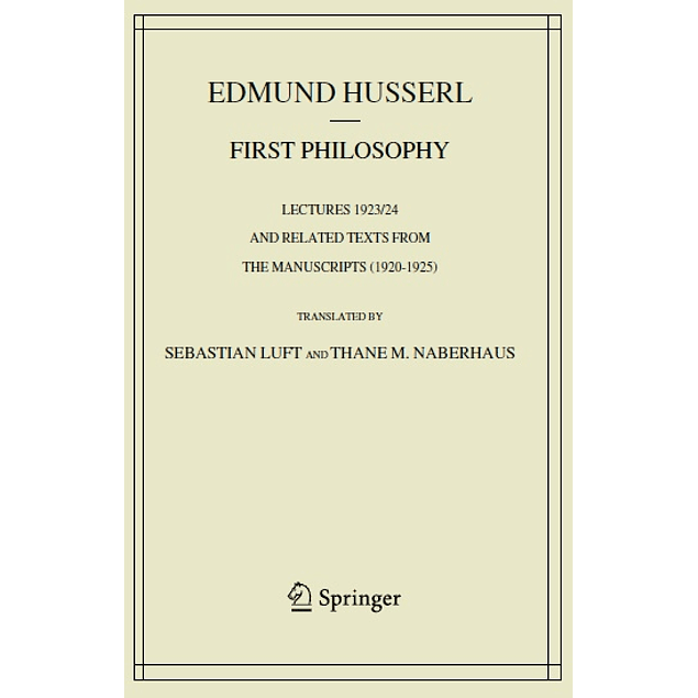 First Philosophy: Lectures 1923/24 and Related Texts from the Manuscripts (1920-1925) (Husserliana: Edmund Husserl – Collected Works)
