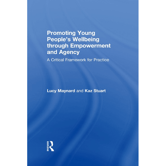 Promoting Young People's Wellbeing through Empowerment and Agency: A Critical Framework for Practice