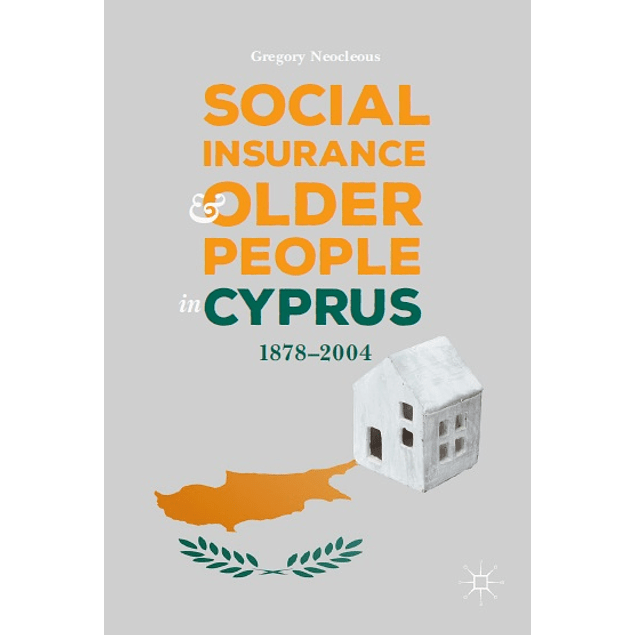 Social Insurance and Older People in Cyprus: 1878–2004