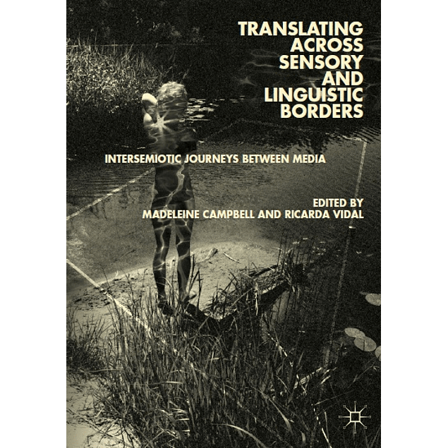Translating across Sensory and Linguistic Borders: Intersemiotic Journeys between Media
