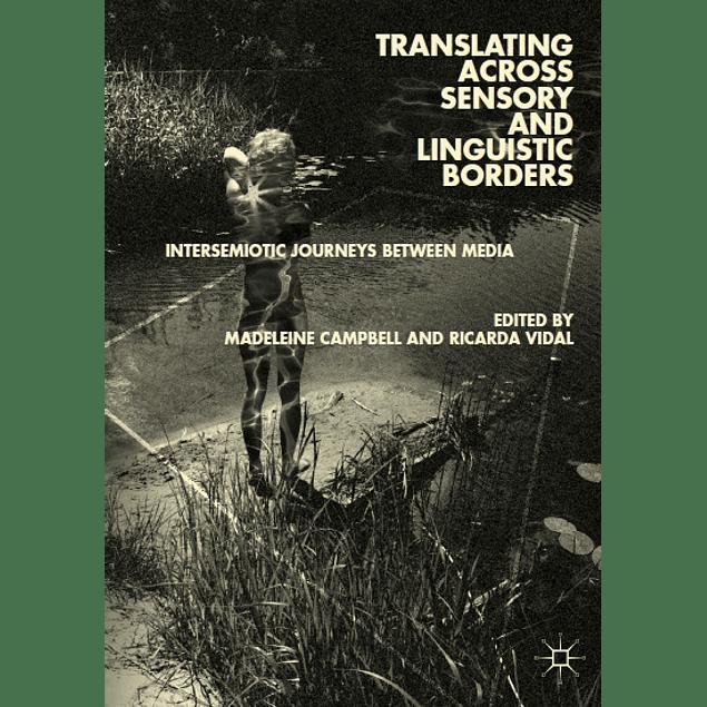 Translating across Sensory and Linguistic Borders: Intersemiotic Journeys between Media