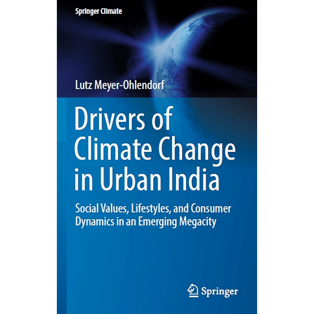 Drivers of Climate Change in Urban India: Social Values, Lifestyles, and Consumer Dynamics in an Emerging Megacity