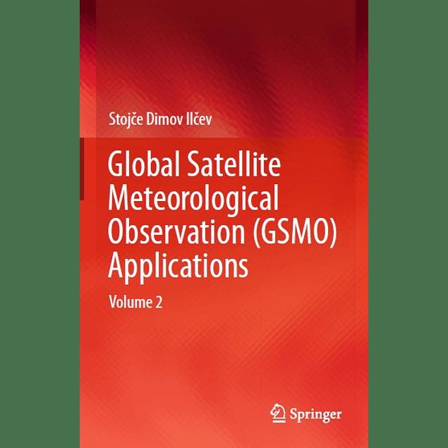 Global Satellite Meteorological Observation (GSMO) Applications: Volume 2
