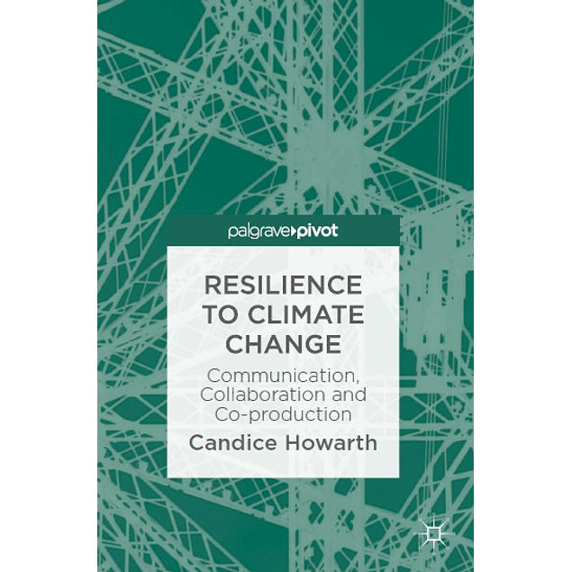 Resilience to Climate Change: Communication, Collaboration and Co-production