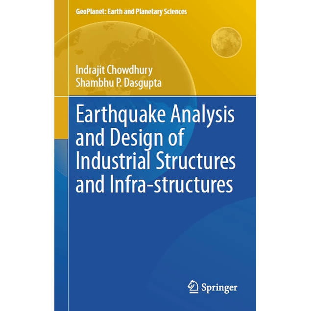 Earthquake Analysis and Design of Industrial Structures and Infra-structures