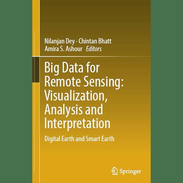 Big Data for Remote Sensing: Visualization, Analysis and Interpretation: Digital Earth and Smart Earth
