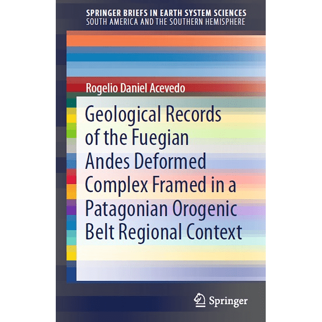 Geological Records of the Fuegian Andes Deformed Complex Framed in a Patagonian Orogenic Belt Regional Context