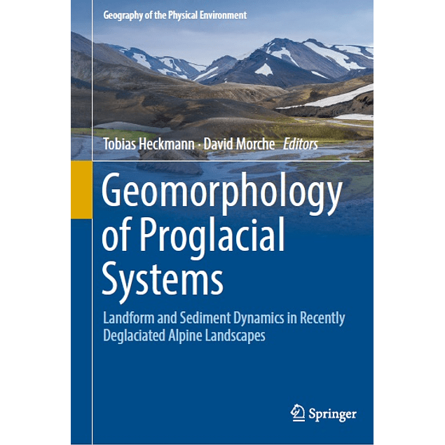 Geomorphology of Proglacial Systems: Landform and Sediment Dynamics in Recently Deglaciated Alpine Landscapes