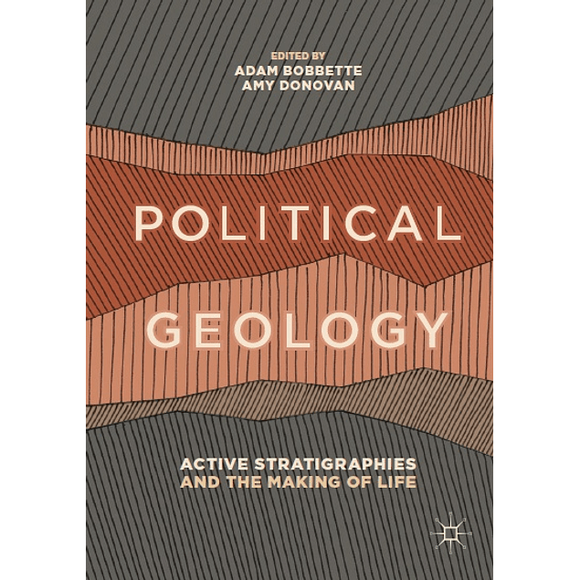 Political Geology: Active Stratigraphies and the Making of Life